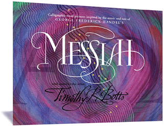 Messiah Book, Calligraphy by Timothy R. Botts, Inspired by the music and text of George Frederick Handels Messiah