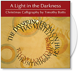 Light in the Darkness | A CD of Images by Timothy R. Botts of calligraphy for Christmas | Christian art for bulletin covers, sermon illustrations, Powerpoint images and Bible study.