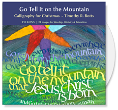 Go Tell it on the Mountain | A CD of Images by Timothy R. Botts of calligraphy for Christmas | Christian art for bulletin covers, sermon illustrations, Powerpoint images and Bible study.