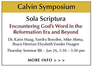 Calvin Institute of Christian Worship's Symposium presents Thursday Seminar B8 – Sola Scriptura: Encountering God's Word in the Reformation Era and Beyond – Dr. Karin Maag with responses by Mike Abma, Sandra Bowden, Bruce Herman and Elizabeth Vander Haagen - featuring Bowden Collections Sola Scriptura: Biblical Text and Art Exhibit at Woodlawn CRC Ministry Center – Thurs, Jan 26, 2017 from 1:30 – 3:30 pm. The Sola Scriptura Exhibit runs from Jan 4 to Feb 10, 2017 - Open to the public - Guided tours available for church groups and schools.