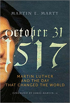October 31, 1517 - The Day that Changed the World by Martin Marty - book by Paraclete Press