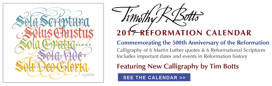 Tim Botts 2017 Reformation Calendar with Martin Luther quote, Here I Stand, I can do no other. God Help me. Amen. Commemorating the 500th anniversary of the Reformation with new Tim Botts calligraphy of Reformational Scripture and Martin Luther quotes - Including important dates and events in Reformation history supplied by Christian History Institute – Tim Botts 2017 Calendar available at www.Eyekons.com