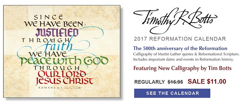 Timothy R. Botts 2017 Reformation Calendar - Martin Luther - Here I Stand, I can do no other. God Help me. Amen. Commemorating the 500th anniversary of the Reformation. Martin Luther quotes & Reformational Scripture in calligraphy by Tim Botts. Includes important dates and events in Reformation history. 2017 Reformation Calendar by calligrapher Tim Botts available at Eyekons.com