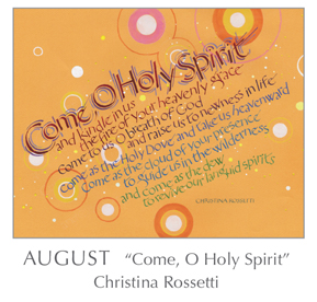 Prayer - Come, O Holy Spirit by Christina Rossetti, 1830-1894 - 2018 Calendar – Calligraphy by Tim Botts – Prayer – The Poetry of the Soul – available at www.eyekons.com