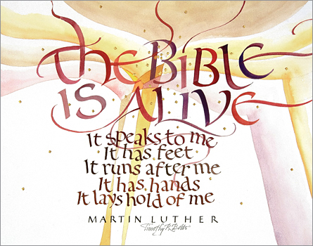 "Tim Botts original calligraphy of the Martin Luther quote ""The Bible is Alive,"" created for the Tim Botts 2017 Reformation Calendar, is available for sale at Eyekons.com, an online marketplace for Tim Botts art and calligraphy. Tim Botts uses his expressive calligraphy to bring this Martin Luther quote to life illustrating Luthers exuberant enthusiasm for the Holy Scripture. Eyekons.com is an online source for Tim Botts original calligraphy, fine art prints, posters and greeting cards."