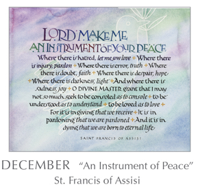Prayer - An Instrument of Peace by St. Francis of Assisi, 1181-1226 - 2018 Calendar – Calligraphy by Tim Botts – Prayer – The Poetry of the Soul – available at www.eyekons.com