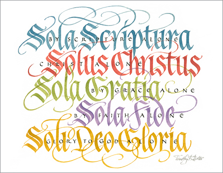 "Tim Botts original calligraphy of ""The Five Solas,"" created for the Tim Botts 2017 Reformation Calendar, is available for sale at Eyekons.com, an online marketplace for Tim Botts art and calligraphy. Through his expressive calligraphy Tim Botts presents an elegant portrayal of ""The Five Solas,"" the five Latin phrases that are the pillars of Martin Luther's teachings and the summary of Reformation beliefs. Eyekons.com is an online source for Tim Botts original calligraphy, fine art prints, posters and greeting cards."