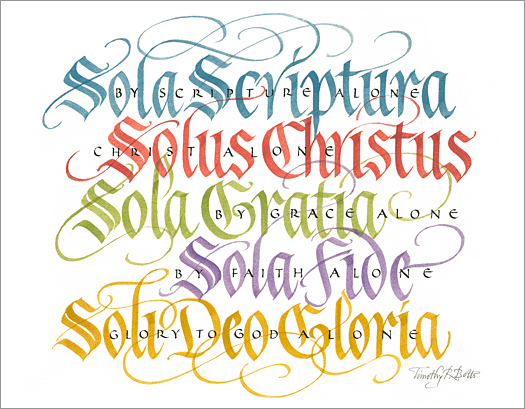 "Tim Botts original calligraphy of the Five Solas, created for the Tim Botts 2017 Reformation Calendar, is for sale at Eyekons Gallery, an online resource for the art and calligraphy of Timothy R. Botts. Through his expressive calligraphy Tim Botts presents an elegant portrayal of the ""Five Solas,"" which are the five Latin phrases that are the pillars of Martin Luther's teachings and the summary of Reformation beliefs. The Five Solas - Sola Scriptura, Scripture Alone – The Bible alone is our highest authority, Solus Christus, Christ Alone – Jesus Christ alone is our Lord and Savior, Sola Gratia, Grace Alone – We are saved by the grace of God alone, Sola Fide, Faith Alone – We are saved through faith alone in Jesus Christ, Soli Deo Gloria, Glory of God Alone – We live for the glory of God Alone. Tim Botts 2017 Reformation Calendar celebrates the 500th Anniversary of Martin Luther nailing his 95 Theses to the Castle Church doors on October 31, 1517 in Wittenberg, Germany and the 500th Anniversary of the Reformation. Eyekons is an online source for Tim Botts original art, calligraphy, fine art prints, posters and greeting cards."