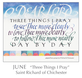 Prayer - Three Things I Pray by Saint Richard of Chichester, 1197-1253 - 2018 Calendar – Calligraphy by Tim Botts – Prayer – The Poetry of the Soul – available at www.eyekons.com