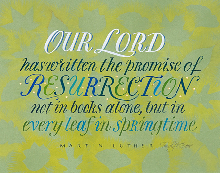 "Tim Botts original calligraphy for Christmas of the Martin Luther quote ""Resurrection,"" created for the Tim Botts 2017 Reformation Calendar, is available for sale at Eyekons.com, an online marketplace for Tim Botts art and calligraphy. Tim Botts artistically portrays Martin Luther's belief that, ""God writes the Gospel not in the Bible alone, but also on trees, and the flowers and clouds and stars,"" and all of creation. Eyekons.com is an online source for Tim Botts original calligraphy, fine art prints, posters and greeting cards."